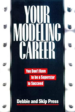 Your Modeling Career Your Modeling Career: You Don't Have to Be a Superstar to Succeed You Don't Have to Be a Superstar to Succeed 9781581150452