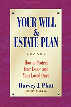Your Will and Estate Plan: How to Protect Your Estate and Your Loved Ones 9781581152531