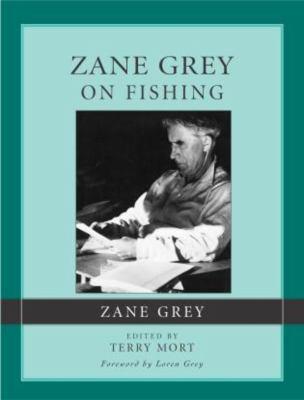 Zane Grey on Fishing 9781585748716