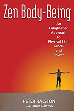 Zen Body-Being: An Enlightened Approach to Physical Skill, Grace, and Power 9781583941591