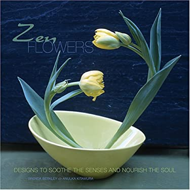 Zen Flowers: Designs to Soothe the Senses and Nourish the Soul 9781584795445