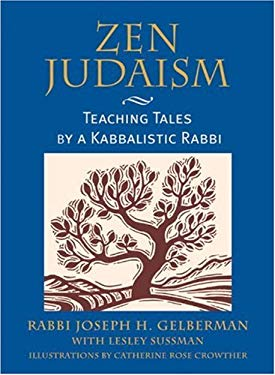 Zen Judaism: Teaching Tales by a Kabbalistic Rabbi 9781580910958