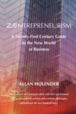 Zentrepreneurism: A Twenty-First Century Guide to the New World of Business 9781585091140