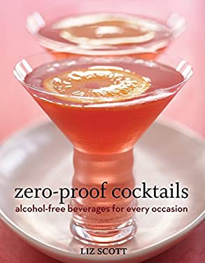 Zero-Proof Cocktails: Alcohol-Free Beverages for Every Occasion 9781580089593