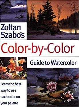 Zoltan Szabo's Color-By-Color Guide to Watercolor 9781581802979