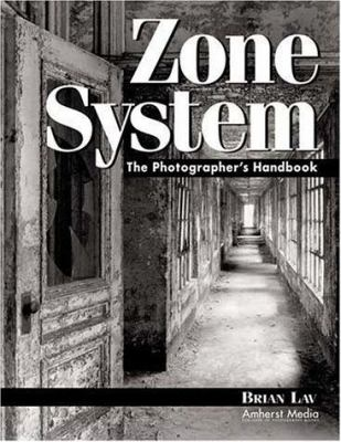 Zone System: Step by Step Guide for Photographers 9781584280552
