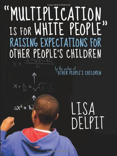 Multiplication Is for White People: Raising Expectations for Other People's Children 9781595580467
