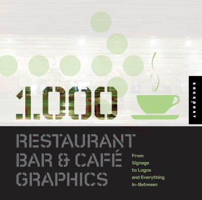 1,000 Restaurant Bar and Cafe Graphics: From Signage to Logos and Everything in Between 9781592533329