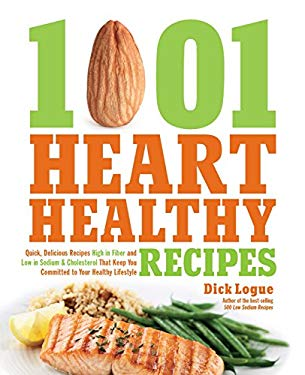1,001 Heart Healthy Recipes : Quick, Delicious Recipes High in Fiber and Low in Sodium and Cholesterol That Keep You Committed to Your Healthy Lifesty