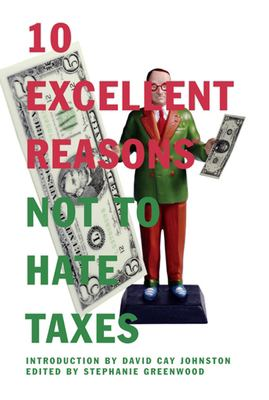 10 Excellent Reasons Not to Hate Taxes 9781595581617