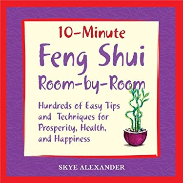 10 Minute Feng Shui Room by Room: Hundreds of Easy Tips and Techniques for Prosperity, Health and Happiness 9781592331871