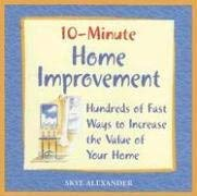 10-Minute Home Improvement: Hundreds of Fast Ways to Increase the Value of Your Home 9781592332182