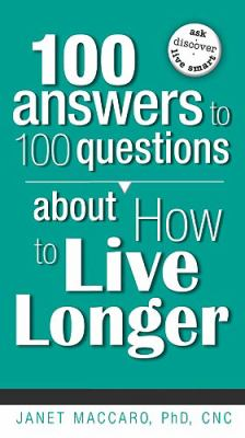100 Answers to 100 Questions about How to Live Longer 9781599797564