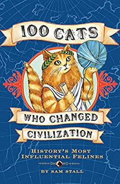 100 Cats Who Changed Civilization 9781594741630