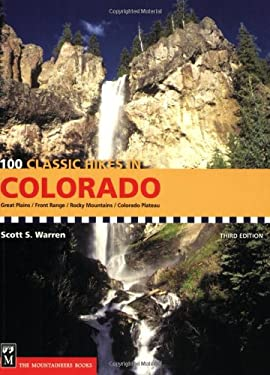 100 Classic Hikes in Colorado: Great Plains/Front Range/Rocky Mountains/Colorado Plateau 9781594850240
