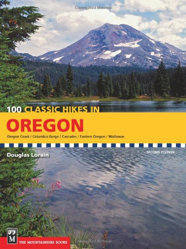 100 Classic Hikes in Oregon: Oregon Coast, Columbia Gorge, Cascades, Eastern Oregon, Wallawas 9781594854927