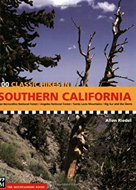 100 Classic Hikes in Southern California: San Bernardino National Forest/Angeles National Forest/Santa Lucia Mountains/Big Sur and the Sierras 9781594850660