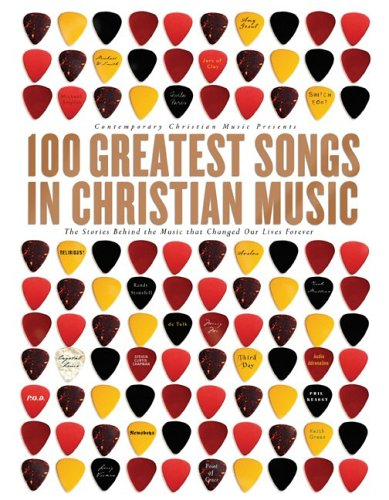 100 Greatest Songs of Christian Music: The Stories Behind the Music That Changed Our Lives Forever 9781591452102