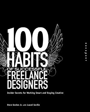 100 Habits of Successful Freelance Designers: Insider Secrets for Working Smart and Staying Creative 9781592535125