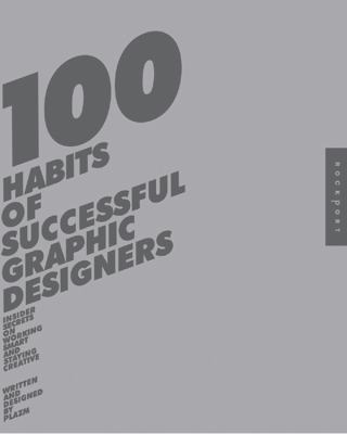 100 Habits of Successful Graphic Designers: Insider Secrets on Working Smart and Staying Creative 9781592531882