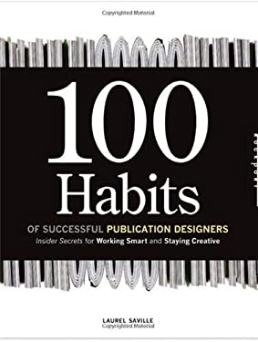 100 Habits of Successful Publication Designers: Inside Secrets for Working Smart and Staying Creative 9781592534449