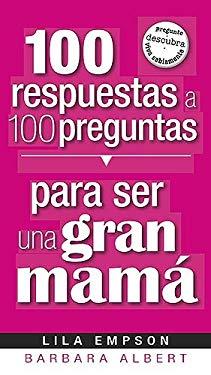 100 Respuestas A 100 Preguntas Para Ser una Gran Mama 9781599794457