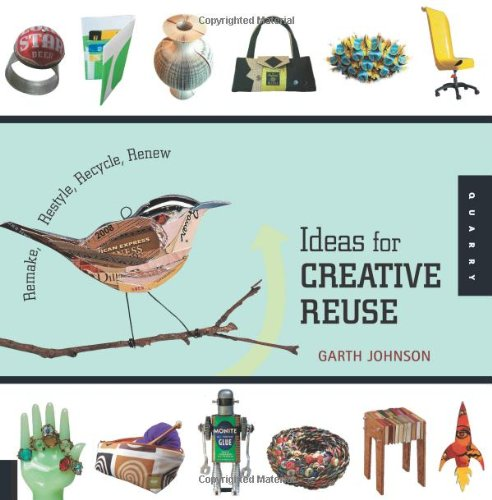 1000 Ideas for Creative Reuse: Remake, Restyle, Recycle, Renew 9781592535408