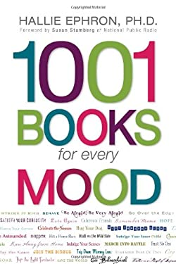 1001 Books for Every Mood: A Bibliophile's Guide to Unwinding, Misbehaving, Forgiving, Celebrating, Commiserating 9781598695854