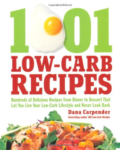 1001 Low-Carb Recipes: Hundreds of Delicious Recipes from Dinner to Dessert That Let You Live Your Low-Carb Lifestyle and Never Look Back 9781592334148