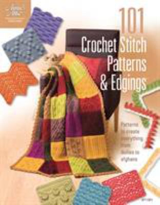 101 Crochet Stitch Patterns & Edgings: Patterns to Create Everything from Doilies to Afghans 9781596354067