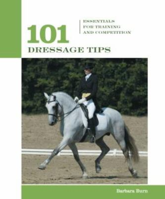101 Dressage Tips: Essentials for Training and Competition 9781592288540
