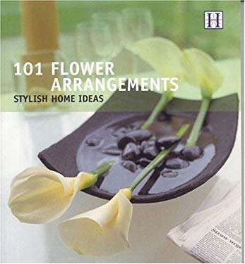 101 Flower Arrangements: Stylish Home Ideas 9781592580293
