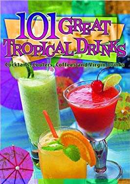 101 Great Tropical Drinks: Cocktails, Coolers, Coffees and Virgin Drinks 9781597005838