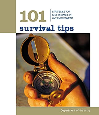 101 Survival Tips: Strategies for Self-Reliance in Any Environment 9781599210018