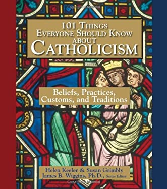 101 Things Everyone Should Know about Catholicism: Beliefs, Practices, Customs, and Traditions 9781593372668