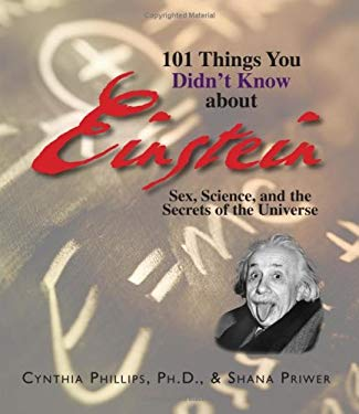101 Things You Didn't Know about Einstein: Sex, Science, and the Secrets of the Universe 9781593373887