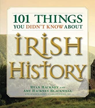 101 Things You Didn't Know about Irish History: The People, Places, Culture, and Tradition of the Emerald Isle 9781598693232