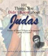 101 Things You Didn't Know about Judas: Traitor or Hero? Villian or Scapegoat? Enemy or Friend? 9781598692808