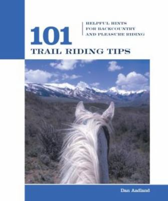 101 Trail Riding Tips: Helpful Hints for Backcountry and Pleasure Riding 9781592288304