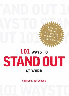 101 Ways to Stand Out at Work: How to Get the Recognition and Rewards You Deserve 9781598699814