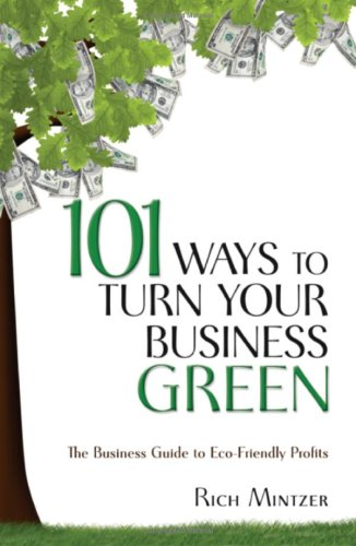 101 Ways to Turn Your Business Green: The Business Guide to Eco-Friendly Profits 9781599182636