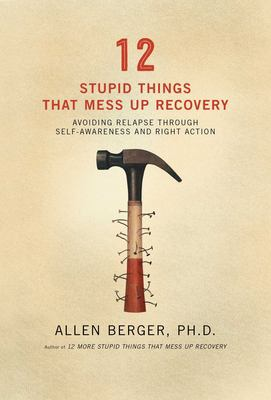12 Stupid Things That Mess Up Recovery: Avoiding Relapse Through Self-Awareness and Right Action 9781592854868