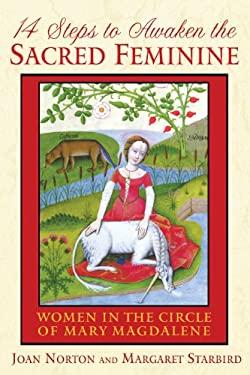 14 Steps to Awaken the Sacred Feminine: Women in the Circle of Mary Magdalene 9781591430919