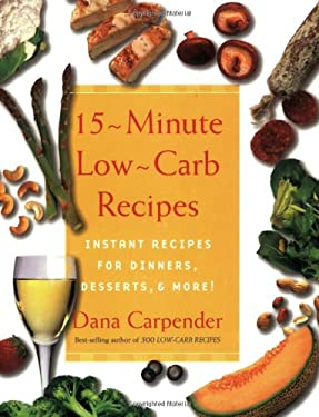 15-Minute Low-Carb Recipes: Instant Recipes for Dinners, Desserts, and More! 9781592330416