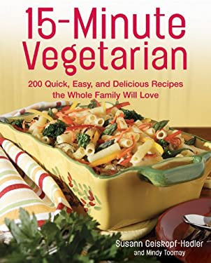 15-Minute Vegetarian Recipes: 200 Quick, Easy, and Delicious Recipes the Whole Family Will Love 9781592331765