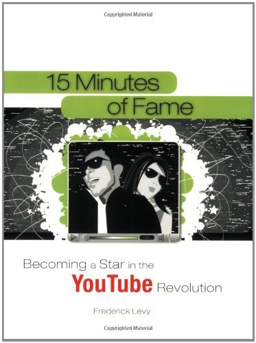 15 Minutes of Fame: Becoming a Star in the YouTube Revolution 9781592577651