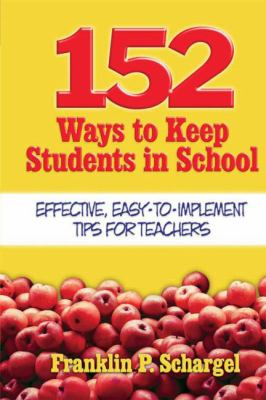 152 Ways to Keep Students in School: Effective, Easy-To-Implement Tips for Teachers 9781596670877