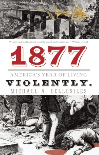 1877: America's Year of Living Violently 9781595587084