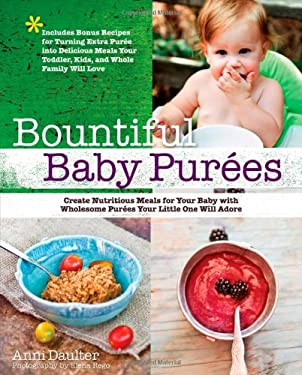 Bountiful Baby Purees: Create Nutritious Meals for Your Baby with Wholesome Purees Your Little One Will Adore-Includes Bonus Recipes for Turn 9781592335169