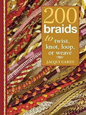 200 Braids to Twist, Knot, Loop, or Weave 9781596680180